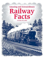 Amazing & Extraordinary Railway Facts - Julian Holland
