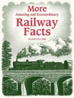 More Amazing and Extraordinary Railway Facts - Julian Holland