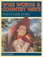 Wise Words & Country Ways Weather Lore : Weather Lore - Ruth Binney