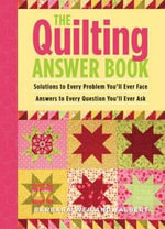 The Quilting Answer Book : Solutions to Every Problem You'll Ever Face : Answ... - Barbara Weiland Talbert