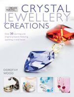 Crystal Jewellery Creations : Over 30 Stunning and Original Projects Featuring Sparkling Crystal Beads - Dorothy Wood
