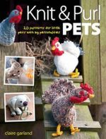 Knit and Purl Pets : 20 Patterns for Little Pets With Big Personalities - Claire Garland