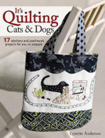 It's Quilting Cats and Dogs : 15 Heart-Warming Projects Combining Patchwork, Applique and Stitchery - Lynette Anderson
