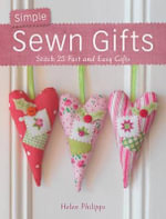 Simple Sewn Gifts : Stitch 25 Fast and Easy Gifts - Helen Philipps
