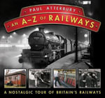 An A-Z Railways : A Nostalgic Celebration of British Railway Heritage - Paul Atterbury
