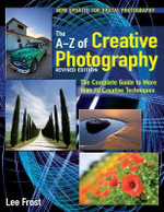 New A-Z of Creative Photography : Over 50 Techniques Explained in Full - Lee Frost