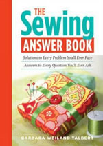 The Sewing Answer Book : Solutions to Every Problem You'll Ever Face, Answers to Every Question You'll Ever Ask - Barbara Weiland Talbert