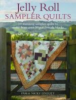 Jelly Roll Sampler Quilts : 10 Stunning Quilts to Make from 50 Patchwork Blocks - Pam Lintott