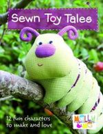 Sewn Toy Tales : 12 Fun Characters to Make and Love - Melly & Me