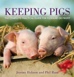 Keeping Pigs : The Complete Practical Guide for Pleasure or Profit - Jeremy Hobson
