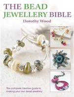 The Bead Jewellery Bible : The Complete Creative Guide to Making Your Own Bead Jewellery - Dorothy Wood