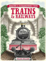 Amazing & Extraordinary Facts Trains & Railways : Amazing & Extraordinary Facts - Julian Holland
