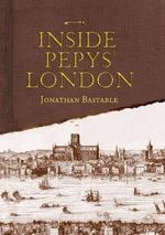 Inside Pepys' London - Jonathan Bastable