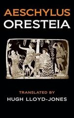 The Oresteia : Agamemnon, the Libation Bearers, and the Eumenides - Aeschylus