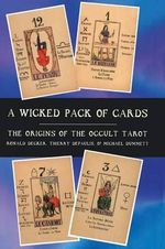 A Wicked Pack of Cards : Origins of the Occult Tarot - Ronald Decker