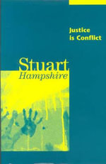 Justice is Conflict : A Survival Handbook - Stuart Hampshire