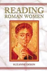 Reading Roman Women : Sources, Genres and Real Life - Suzanne Dixon
