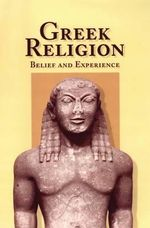 Greek Religion : Belief and Experience - Thomas Harrison