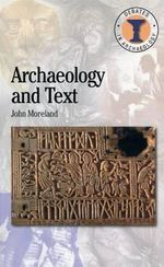 Archaeology and Text :  Historiography and Annotated Bibliography - John Moreland