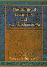 The Tombs of Harmhabi and Touatankhamanou : Duckworth Egyptology Series - Theodore M. Davis