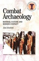 Combat Archaeology : Material Culture and Modern Conflict - John Schofield