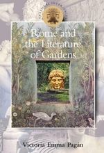 Rome and the Literature of Gardens : Classical Inter/Faces - Victoria Emma Pagan