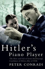 Hitler's Piano Player : The Rise and Fall of Ernst Hanfstaengl - Peter J. Conradi