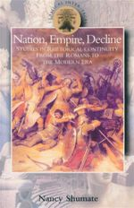 Nation, Empire, Decline : Studies in Rhetorical Continuity from the Romans to the Modern Era - Nancy Shumate