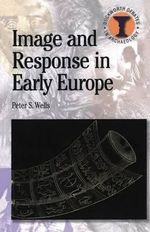 Image and Response in Early Europe : Duckworth Debates in Archaeology - Peter S. Wells