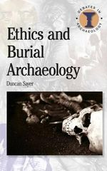 Ethics and Burial Archaeology : Duckworth Debates in Archaeology - Duncan Sayer