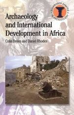 Archaeology and International Development in Africa : Duckworth Debates in Archaeology - Colin Breen