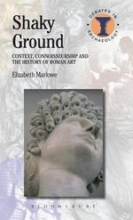 Shaky Ground : Context, Connoisseurship and the History of Roman Art - Elizabeth Marlowe