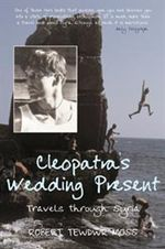 Cleopatra's Wedding Present : Travels Through Syria - Robert Tewdwr Moss