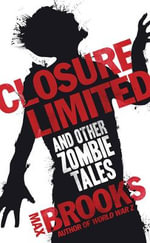 Closure, Limited : And Other Stories from the Zombie Survival Guide - Max Brooks