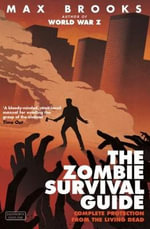 The Zombie Survival Guide : Complete Protection from the Living Dead - Max Brooks