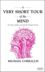A Very Short Tour of the Mind : 21 Short Walks Around the Human Brain - Michael C. Corballis