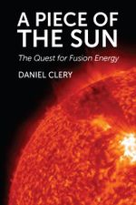 A Piece of the Sun The Quest for Fusion Energy - Bloomsbury