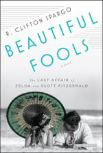 Beautiful Fools : The Last Affair of Zelda and Scott Fitzgerald - R.Clifton Spargo