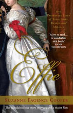 Effie Gray : The Passionate Lives of Effie Gray, Ruskin and Millais - Suzanne Fagence Cooper