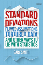 Standard Deviations : Flawed Assumptions, Tortured Data and Other Ways to Lie with Statistics - Gary Smith