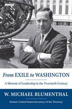 From Exile to Washington : A Memoir of Leadership in the Twentieth Century - W. Michael Blumenthal