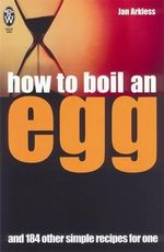 How to Boil an Egg : And 184 Other Simple Recipes for One - Jan Arkless