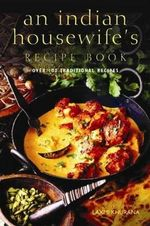 An Indian Housewife's Recipe Book : Over 100 Traditional Recipes - Laxmi Khurana