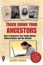 Track Down Your Ancestors : How to Research Your Family History Using Archives and the Internet - Estell Catlett