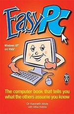 Easy PC : The Computer Book That Tells You What the Others Assume You Know - Kenneth Mole