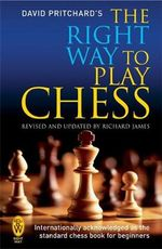 The Right Way to Play Chess - David Brine Pritchard