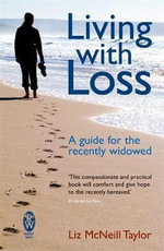 Living with Loss : A Guide for the Recently Widowed - Liz Taylor