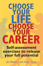 Choose Your Life, Choose Your Career : Self-assessment Exercises to Release Your Full Potential - Jim Barrett