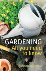 Gardening : All You Need to Know - Allen & Unwin