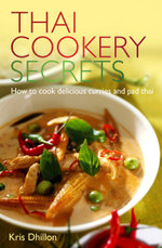 Thai Cookery Secrets : How to cook delicious curries and pad thai - Kris Dhillon
